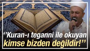 ''Kur'an'ı tegannî ile okuyan kimse bizden değildir!''