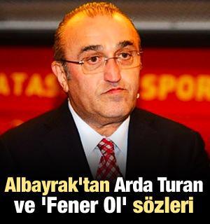 Albayrak'tan Arda Turan ve 'Fener Ol' sözleri