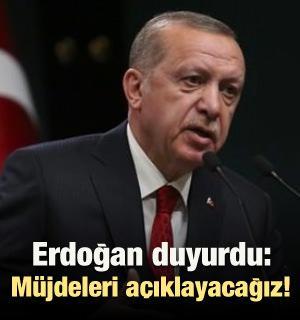 Erdoğan duyurdu: Müjdeleri açıklayacağız!