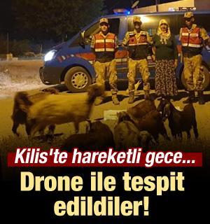 Kilis'te hareketli gece... Drone ile tespit edildiler!