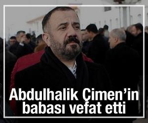Abdulhalik Çimen'in babası Ahmet Çimen vefat etti