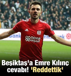 Beşiktaş'a Emre Kılınç cevabı! 'Teklifi reddettik'
