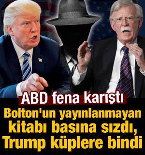ABD karıştı: Bolton'un kitabı basına sızdı, Trump küplere bindi